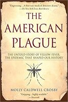 The American Plague : the Untold Story of Yellow Fever, the Epidemic that Shaped Our History