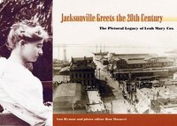 Jacksonville Greets the 20th Century: The Pictorial Legacy of Leah Mary Cox