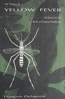 The History of Yellow Fever: an Essay on the Birth of Tropical Medicine