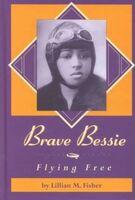 Brave Bessie: Flying Free